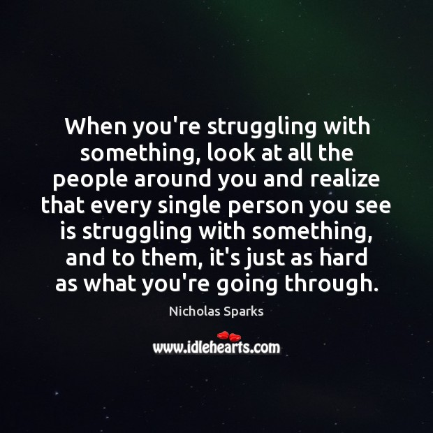 Image, When you're struggling with something, look at all the people around you