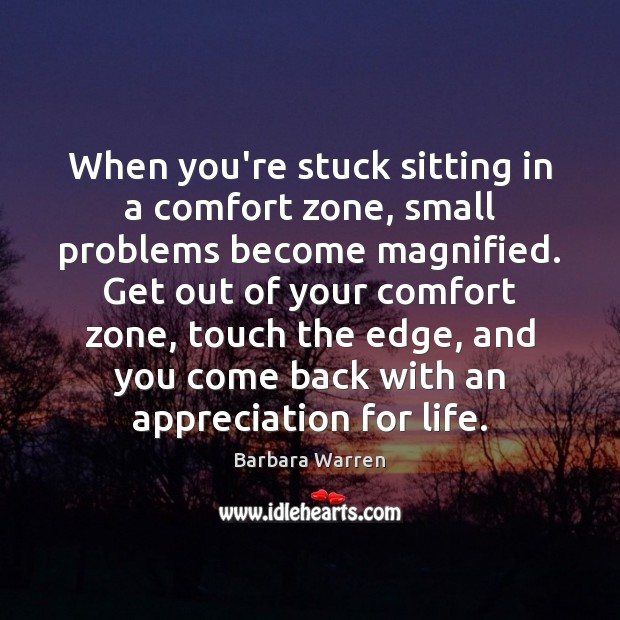 When you're stuck sitting in a comfort zone, small problems become magnified. Image
