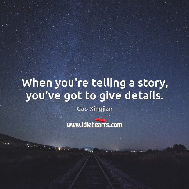 When you're telling a story, you've got to give details. Gao Xingjian Picture Quote