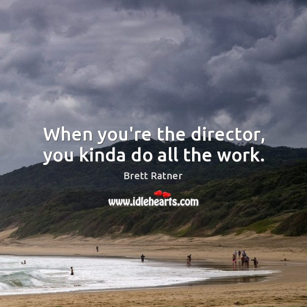 When you're the director, you kinda do all the work. Image