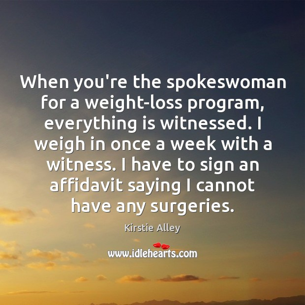 When you're the spokeswoman for a weight-loss program, everything is witnessed. I Kirstie Alley Picture Quote