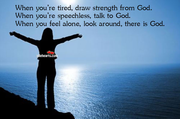 When You're Tired, Draw Strength From God. When You're…