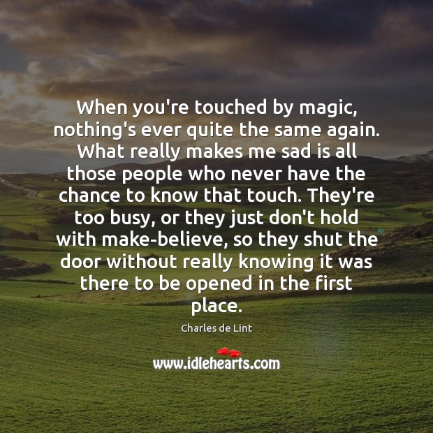 When you're touched by magic, nothing's ever quite the same again. What Charles de Lint Picture Quote