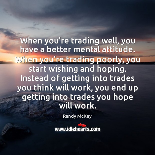 Image, When you're trading well, you have a better mental attitude. When you're