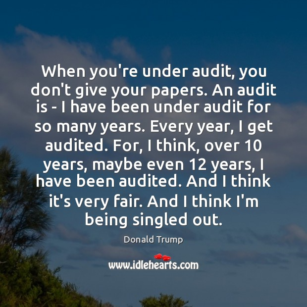 Image, When you're under audit, you don't give your papers. An audit is