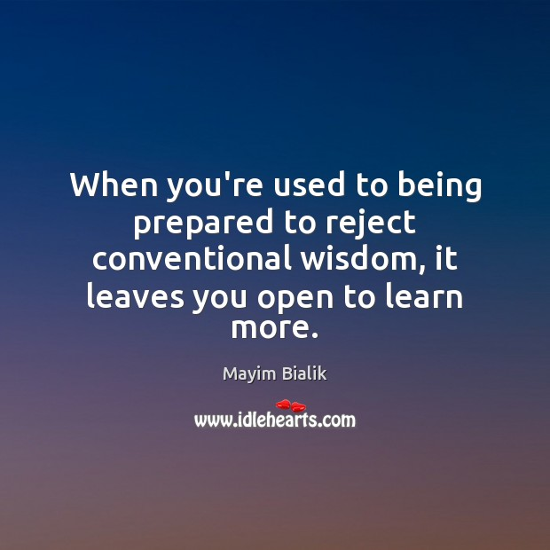 Image, When you're used to being prepared to reject conventional wisdom, it leaves