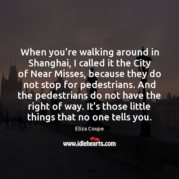 Image, When you're walking around in Shanghai, I called it the City of