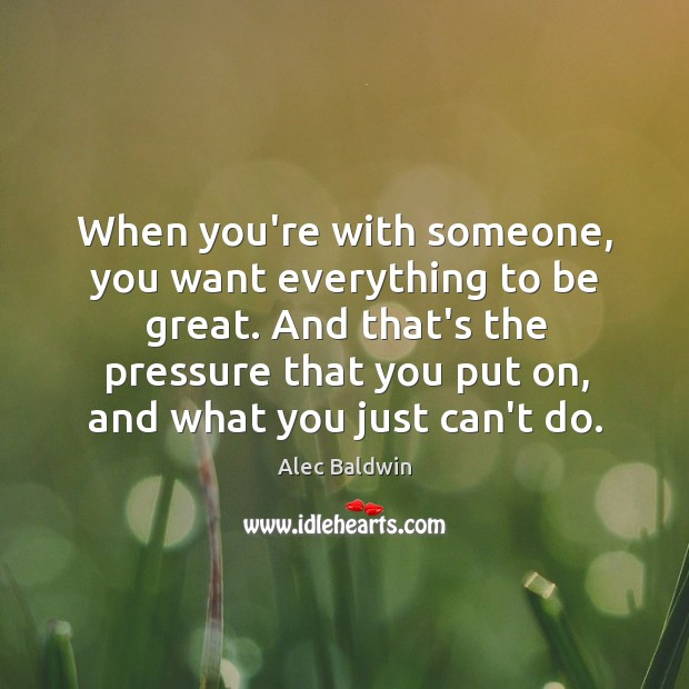 When you're with someone, you want everything to be great. And that's Image
