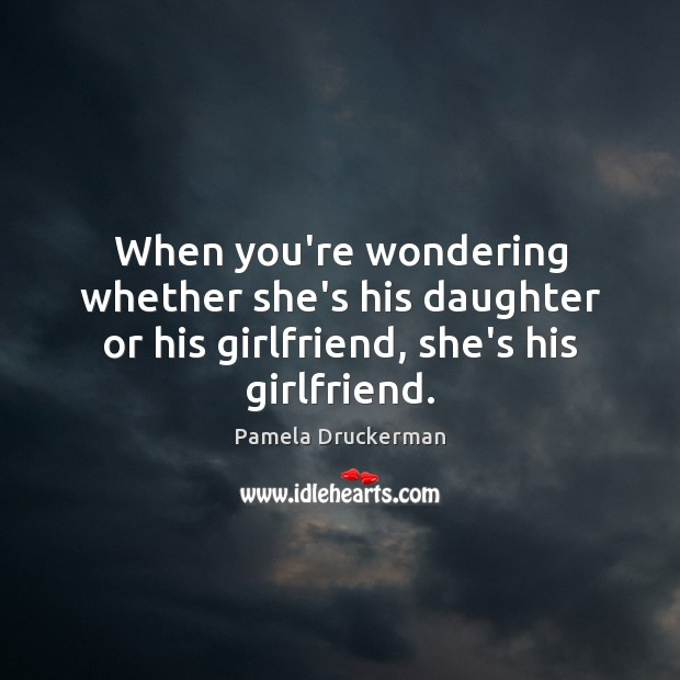 Image, When you're wondering whether she's his daughter or his girlfriend, she's his girlfriend.