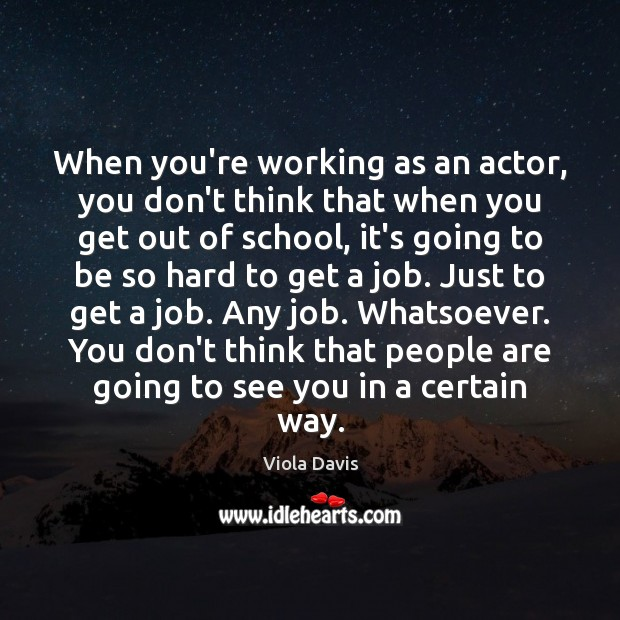 When you're working as an actor, you don't think that when you Image