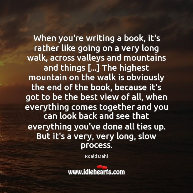 When you're writing a book, it's rather like going on a very Roald Dahl Picture Quote