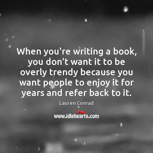 Image, When you're writing a book, you don't want it to be overly