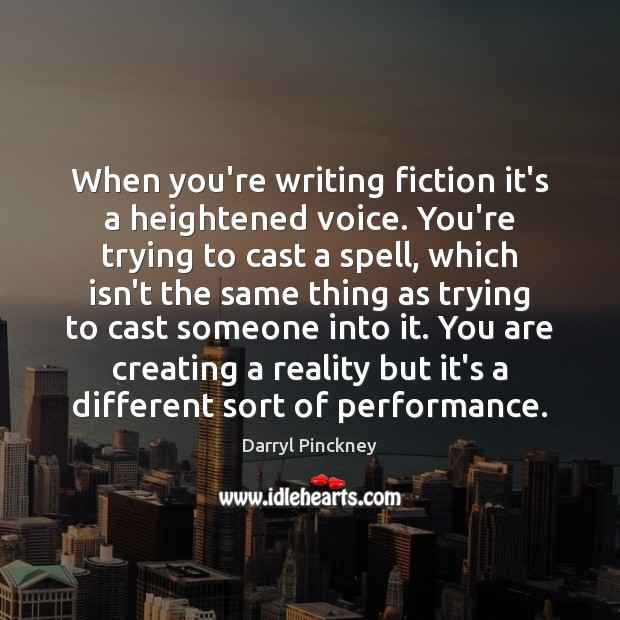 When you're writing fiction it's a heightened voice. You're trying to cast Image