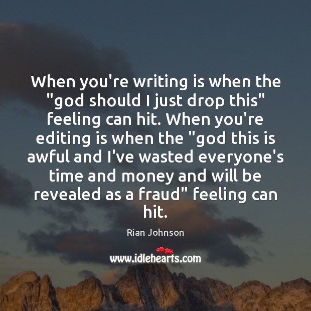 """When you're writing is when the """"God should I just drop this"""" Image"""