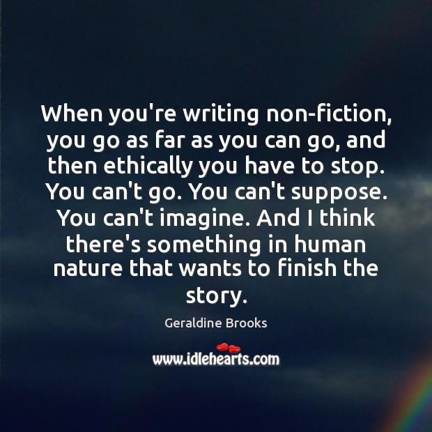Image, When you're writing non-fiction, you go as far as you can go,