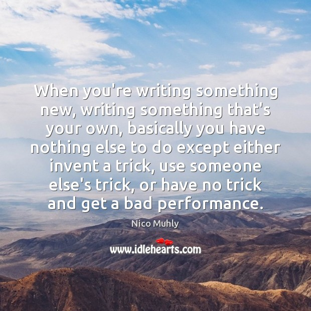 Image, When you're writing something new, writing something that's your own, basically you