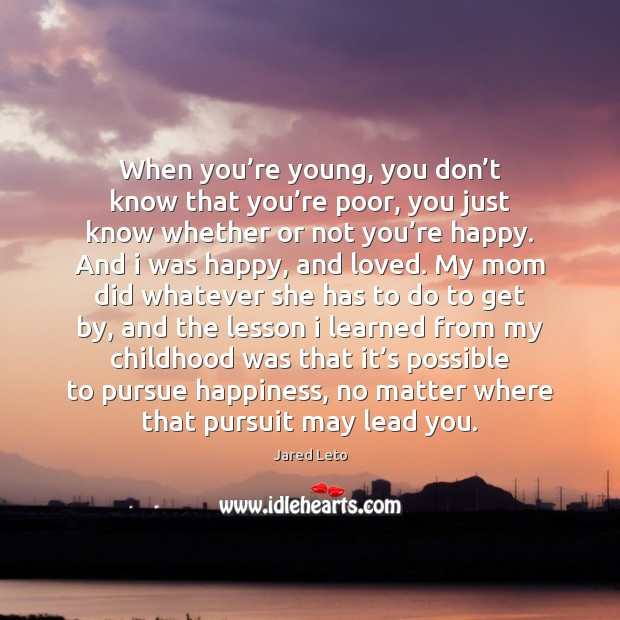 When you're young, you don't know that you're poor, Jared Leto Picture Quote