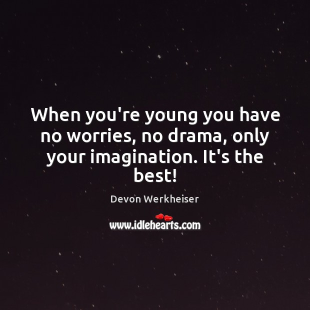 Image, When you're young you have no worries, no drama, only your imagination. It's the best!