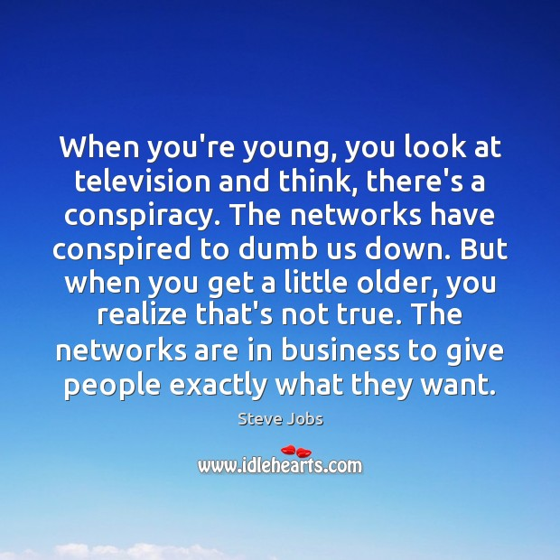 Image, When you're young, you look at television and think, there's a conspiracy.
