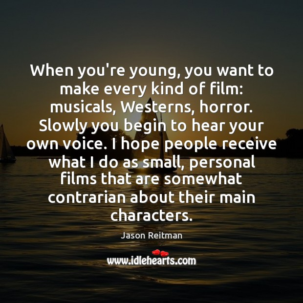 When you're young, you want to make every kind of film: musicals, Jason Reitman Picture Quote