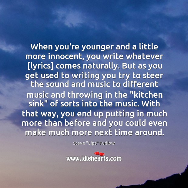 When you're younger and a little more innocent, you write whatever [lyrics] Image