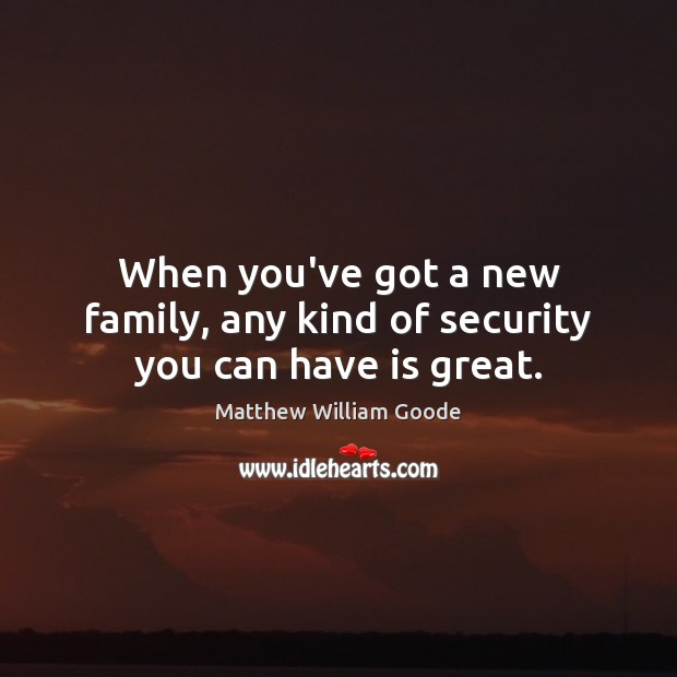 Image, When you've got a new family, any kind of security you can have is great.