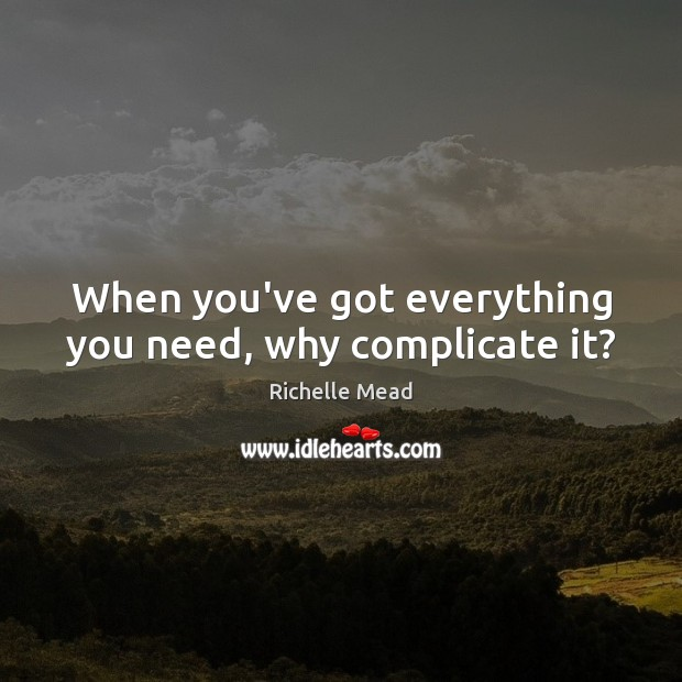 When you've got everything you need, why complicate it? Image