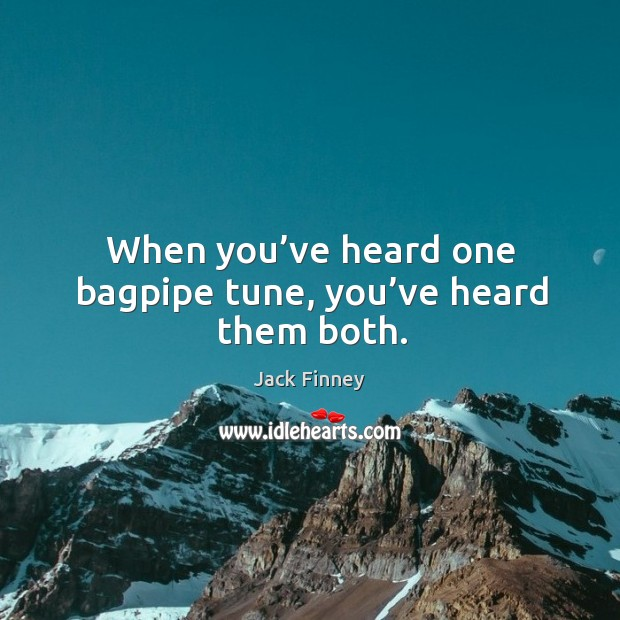 When you've heard one bagpipe tune, you've heard them both. Image