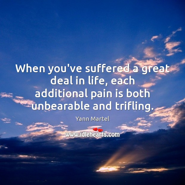 Image, When you've suffered a great deal in life, each additional pain is