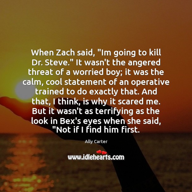 """When Zach said, """"Im going to kill Dr. Steve."""" It wasn't the Ally Carter Picture Quote"""