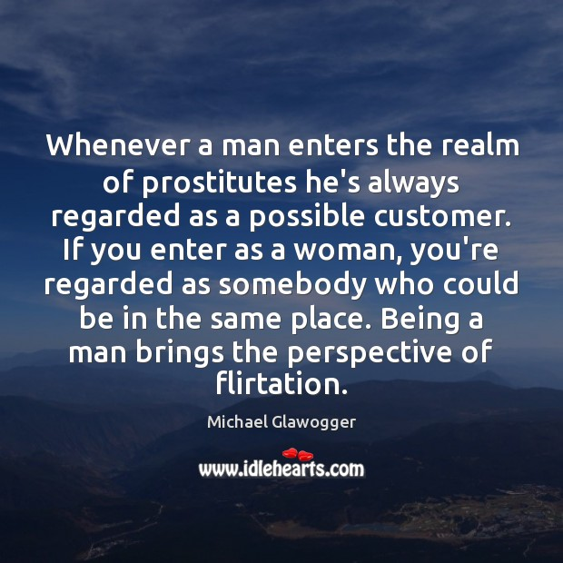 Whenever a man enters the realm of prostitutes he's always regarded as Image