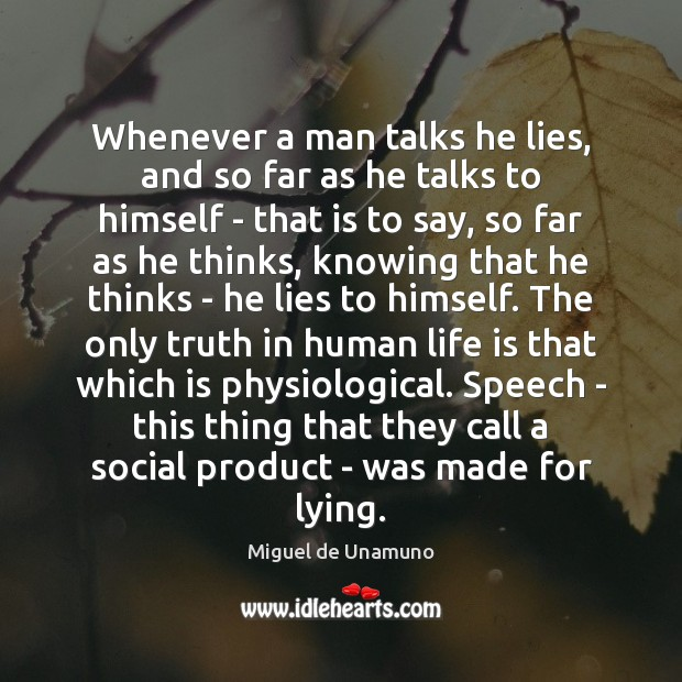 Image, Whenever a man talks he lies, and so far as he talks