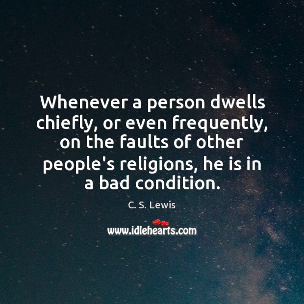 Whenever a person dwells chiefly, or even frequently, on the faults of Image