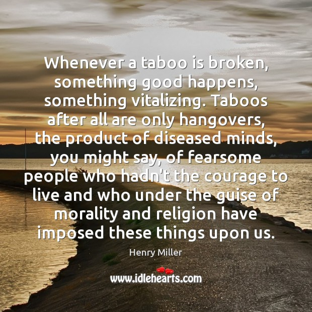 Image, Whenever a taboo is broken, something good happens, something vitalizing. Taboos after