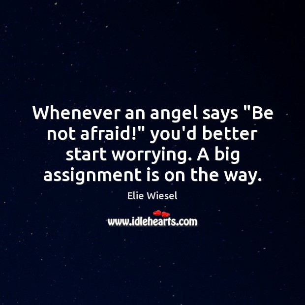"""Image, Whenever an angel says """"Be not afraid!"""" you'd better start worrying. A"""