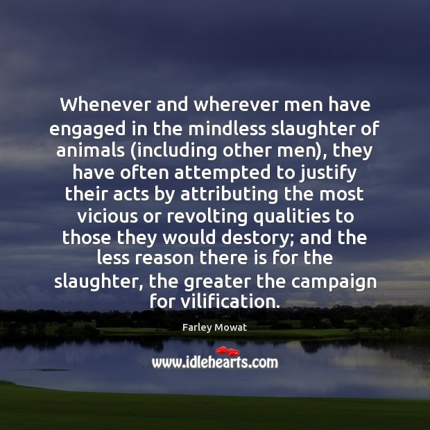 Image, Whenever and wherever men have engaged in the mindless slaughter of animals (