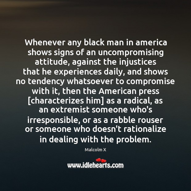 Image, Whenever any black man in america shows signs of an uncompromising attitude,