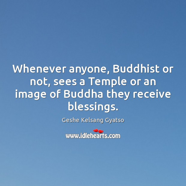 Whenever anyone, Buddhist or not, sees a Temple or an image of Geshe Kelsang Gyatso Picture Quote
