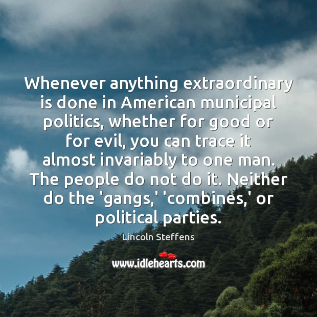 Whenever anything extraordinary is done in American municipal politics, whether for good Image