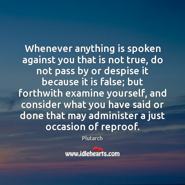 Whenever anything is spoken against you that is not true, do not Plutarch Picture Quote