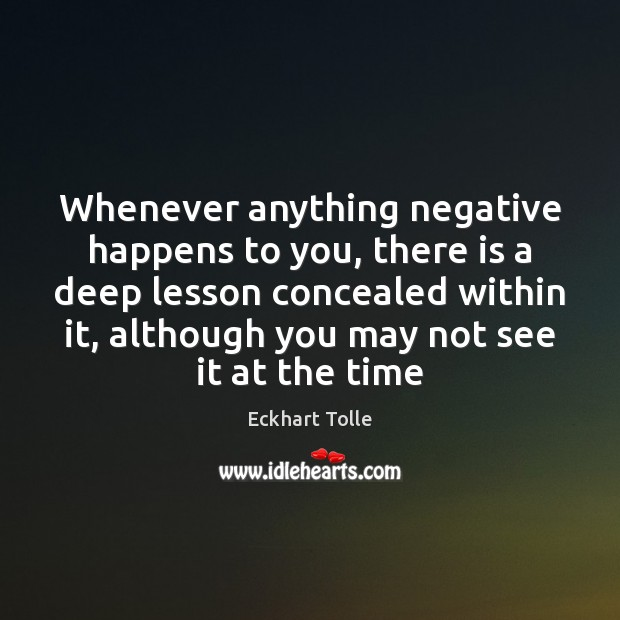Image, Whenever anything negative happens to you, there is a deep lesson concealed