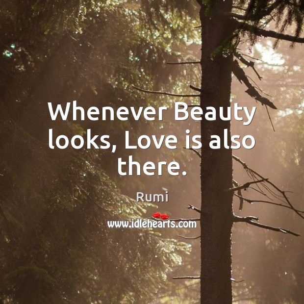 Whenever Beauty looks, Love is also there. Image