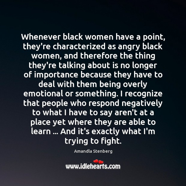 Image, Whenever black women have a point, they're characterized as angry black women,