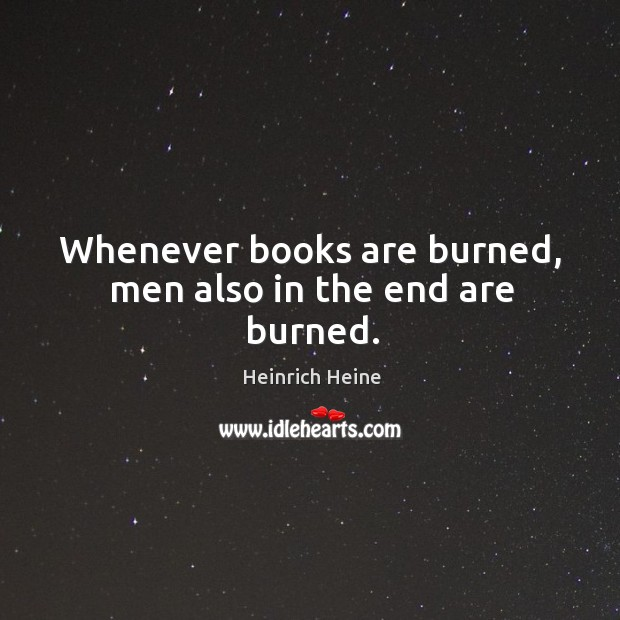 Image, Whenever books are burned, men also in the end are burned.