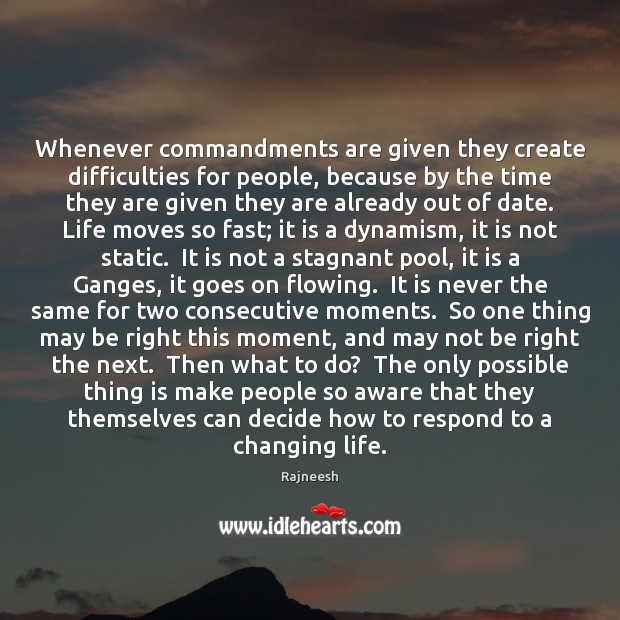 Whenever commandments are given they create difficulties for people, because by the Rajneesh Picture Quote