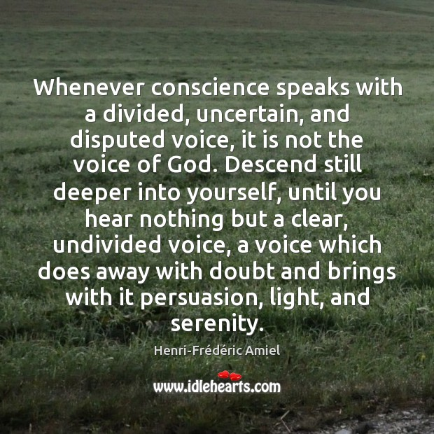 Whenever conscience speaks with a divided, uncertain, and disputed voice, it is Henri-Frédéric Amiel Picture Quote