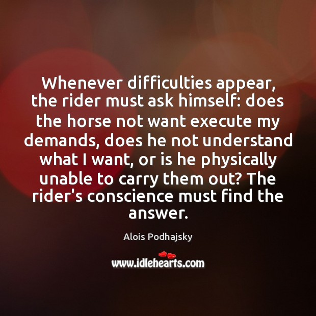 Whenever difficulties appear, the rider must ask himself: does the horse not Image