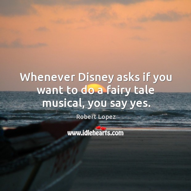 Whenever Disney asks if you want to do a fairy tale musical, you say yes. Image