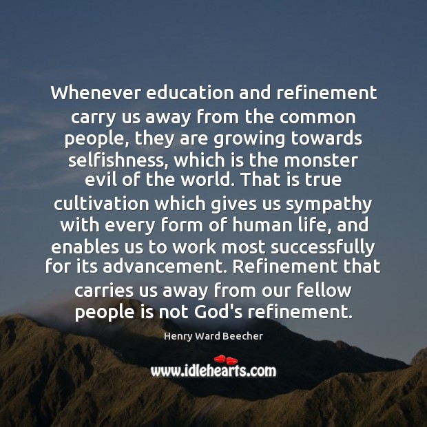 Image, Whenever education and refinement carry us away from the common people, they