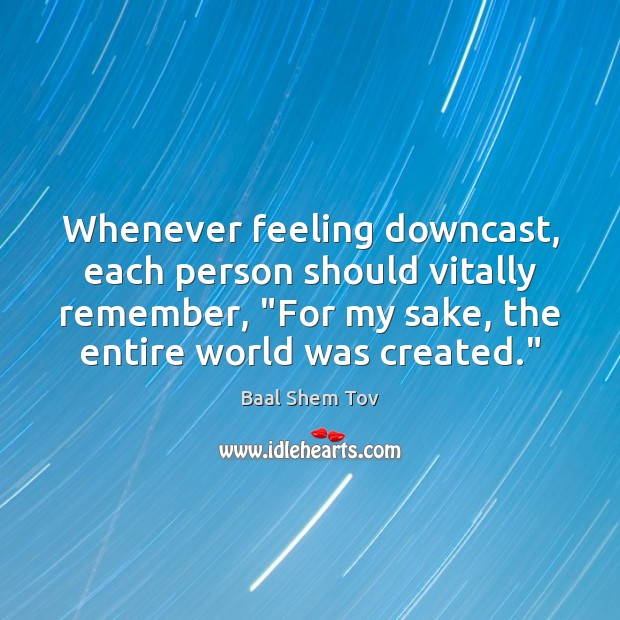 """Whenever feeling downcast, each person should vitally remember, """"For my sake, the Image"""